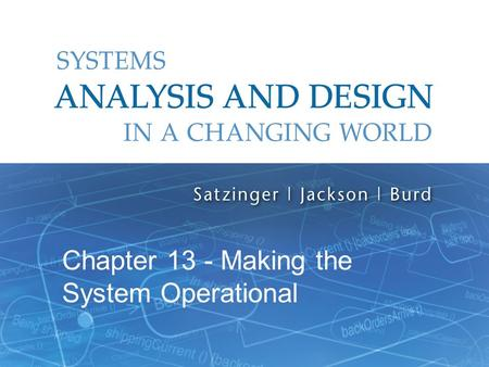 Systems Analysis and Design in a Changing World, 6th Edition 1 Chapter 13 - Making the System Operational.