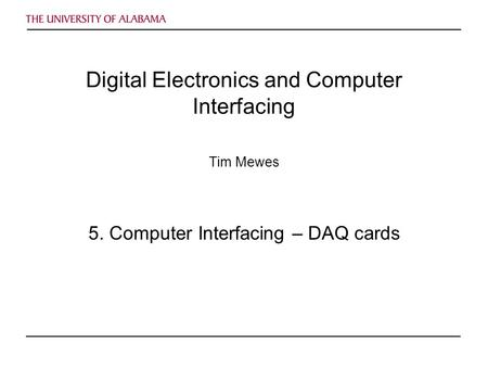 Digital Electronics and Computer Interfacing Tim Mewes 5. Computer Interfacing – DAQ cards.