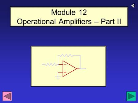 1 Module 12 Operational Amplifiers – Part II 2 Review from Operational Amplifiers I: Negative inputPositive inputOutput V POS –V NEG Power Supply Voltages.