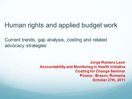 Human rights and applied budget work Current trends, gap analysis, costing and related advocacy strategies Jorge Romero Leon Accountability and Monitoring.