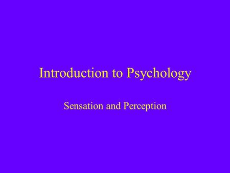 Introduction to Psychology Sensation and Perception.