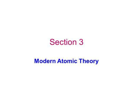 Section 3 Modern Atomic Theory. Key Concepts What can happen to electrons when atoms gain or lose energy? What model do scientists use to describe how.