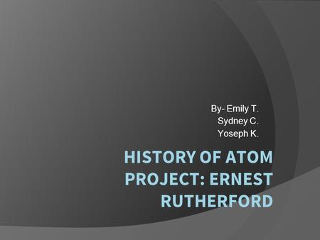 HISTORY OF ATOM PROJECT: ERNEST RUTHERFORD