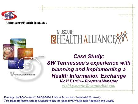 Volunteer eHealth Initiative Case Study: SW Tennessee's experience with planning and implementing a Health Information Exchange Vicki Estrin – Program.
