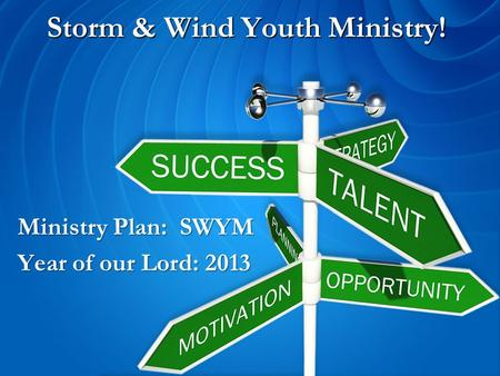 Storm & Wind Youth Ministry! Ministry Plan: SWYM Year of our Lord: 2013.