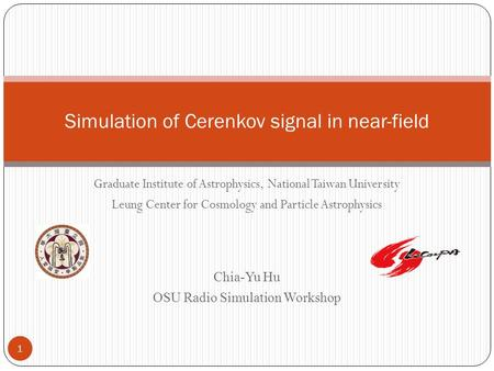 Graduate Institute of Astrophysics, National Taiwan University Leung Center for Cosmology and Particle Astrophysics Chia-Yu Hu OSU Radio Simulation Workshop.