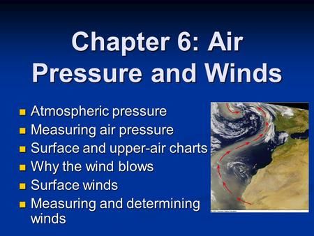 Chapter 6: Air Pressure and Winds Atmospheric pressure Atmospheric pressure Measuring air pressure Measuring air pressure Surface and upper-air charts.