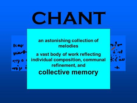 CHANT an astonishing collection of melodies a vast body of work reflecting individual composition, communal refinement, and collective memory.
