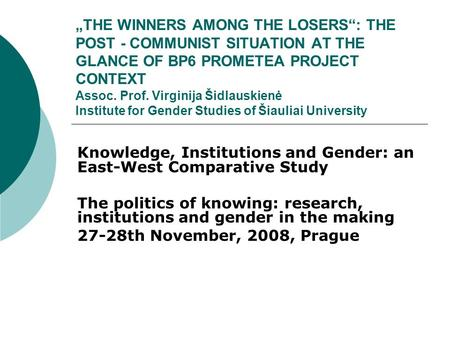 """THE WINNERS AMONG THE LOSERS"": THE POST - COMMUNIST SITUATION AT THE GLANCE OF BP6 PROMETEA PROJECT CONTEXT Assoc. Prof. Virginija Šidlauskienė Institute."