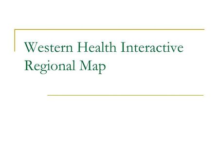 Western Health Interactive Regional Map. Click on icons to view location Click icon to complete Western Health Interactive Regional Map.