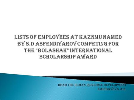 Head the Human Resource Development Karibayeva A.K.