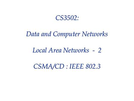 CS3502: Data and Computer Networks Local Area Networks - 2 CSMA/CD : IEEE 802.3.