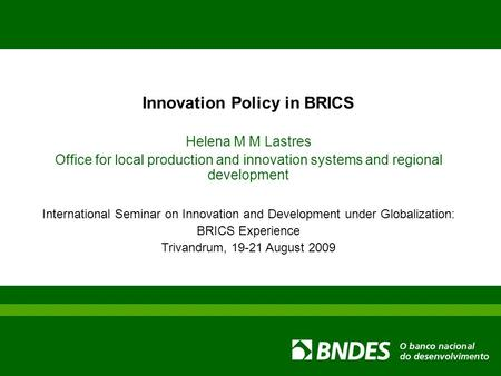 Innovation Policy in BRICS Helena M M Lastres Office for local production and innovation systems and regional development International Seminar on Innovation.