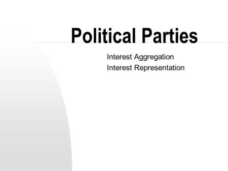 Political Parties Interest Aggregation Interest Representation.