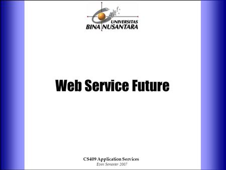 Web Service Future CS409 Application Services Even Semester 2007.