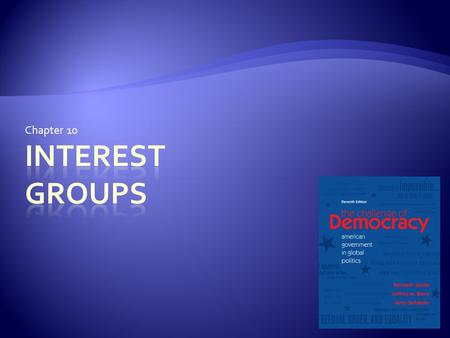 Chapter 10. Interest Groups and the American Political Tradition  Interest group: organized group of individuals who share some goals and want to INFLUENCE.