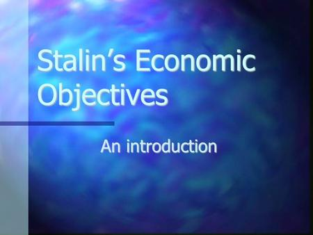"Stalin's Economic Objectives An introduction. Trotsky Key Ideas: Key Ideas: Idealistic. Idealistic. Committed to ""Permanent Revolution"" within the USSR."