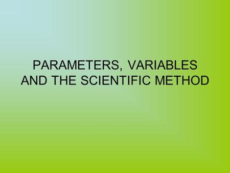 PARAMETERS, VARIABLES AND THE SCIENTIFIC METHOD