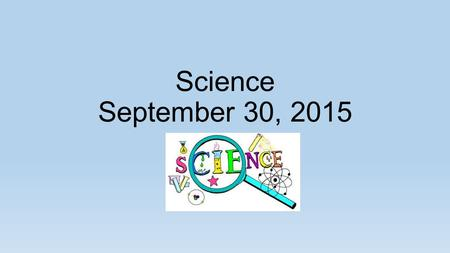 Science September 30, 2015. Warm Up.. Place your backpacks along the back wall if you are still unable to get into your locker You will need your pencil,