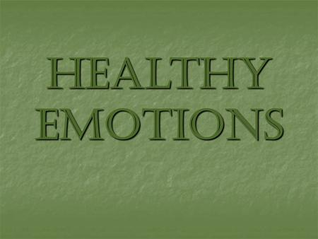 Healthy Emotions. Emotions The strong, immediate reactions that you feel in response to an experience. There are emotions in everything you do!