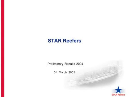 STAR Reefers Preliminary Results 2004 3 rd March 2005.