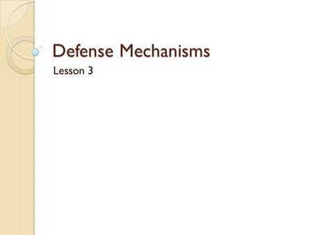 Defense Mechanisms Lesson 3. Describe the purpose of defense mechanisms. Your first response to a stressor is physical. The energy boost and the other.