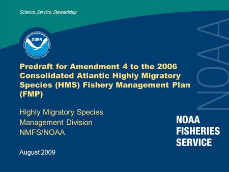 August 2009 Predraft for Amendment 4 to the 2006 Consolidated Atlantic Highly Migratory Species (HMS) Fishery Management Plan (FMP) Highly Migratory Species.