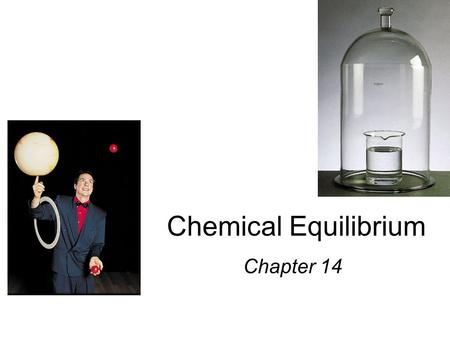 Chemical Equilibrium Chapter 14 Equilibrium: the extent of a reaction In stoichiometry we talk about theoretical yields, and the many reasons actual.