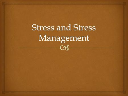   The same event may be stressful for one person and not at all stressful for another person?  You cannot change the way you react to stress?  Prolonged.