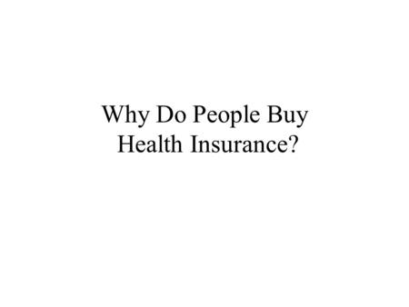Why Do People Buy Health Insurance?. The Arithmetic of Risk-Pooling 10-percent chance of hospitalization that costs $10,000 90-percent chance of no hospitalization.