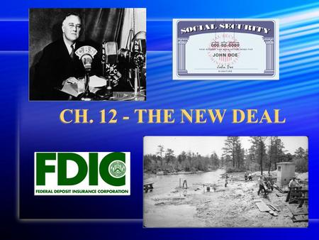 CH. 12 - THE NEW DEAL. Launching the New Deal Section 1 The Main Idea In 1933 Franklin Delano Roosevelt became president of a suffering nation. He quickly.