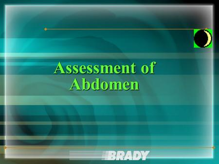 Assessment of Abdomen. CHAPTER Examination InspectionInspection AuscultationAuscultation PercussionPercussion PalpationPalpation 9.