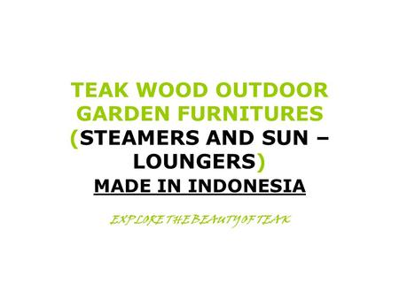 TEAK WOOD OUTDOOR GARDEN FURNITURES (STEAMERS AND SUN – LOUNGERS)