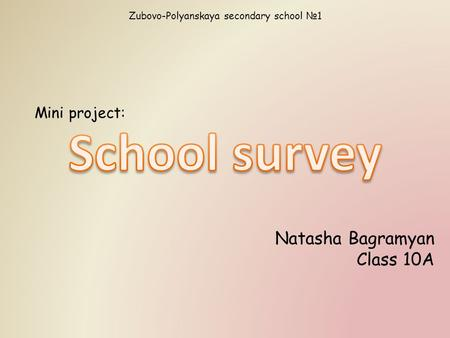 Zubovo-Polyanskaya secondary school №1 Mini project: Natasha Bagramyan Class 10A.