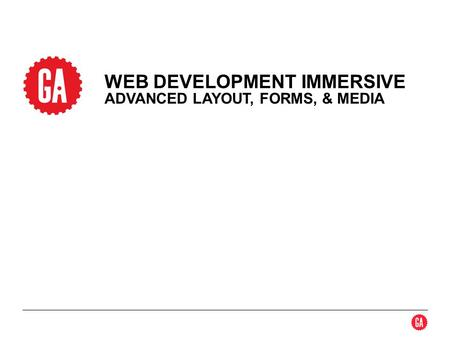 WEB DEVELOPMENT IMMERSIVE ADVANCED LAYOUT, FORMS, & MEDIA.