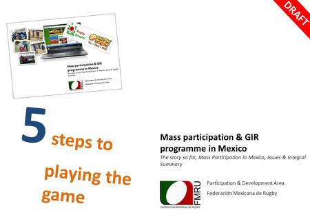 5 steps to playing the game Mass participation & GIR programme in Mexico The story so far, Mass Participation in Mexico, Issues & Integral Summary Participation.
