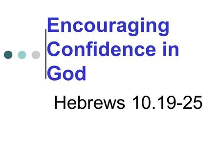 Encouraging Confidence in God Hebrews 10.19-25. St.Peter's Prayer This Sunday may we encourage and be encouraged as we meet together to learn better how.