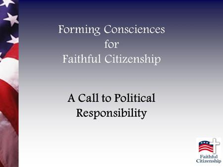 Forming Consciences for Faithful Citizenship A Call to Political Responsibility.