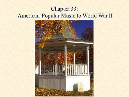Chapter 33: American Popular Music to World War II.