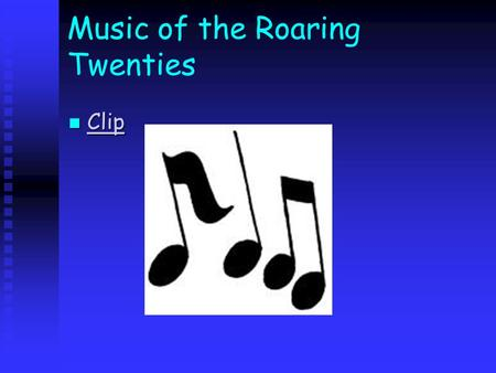 Music of the Roaring Twenties Clip Clip Clip. The Jazz Age Louis Armstrong- one of the people who helped change the music of the twenties Louis Armstrong-