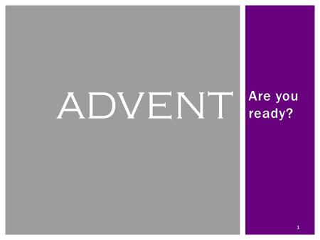 "Are you ready? ADVENT 1. 2 OPENNING SONG A Candle is Burning (Sung to the tune of ""Away in a Manger"" A candle is burning, A flame warm and bright, A."