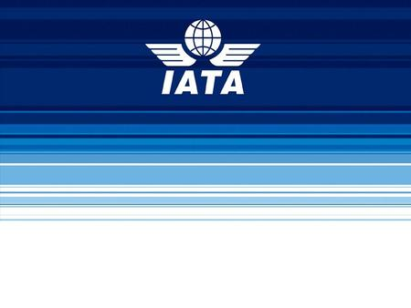 Airline Outlook Source: IATA IATA's Mission: To lead, represent and serve the air transport industry.