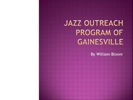 By William Bloom.  The Jazz Outreach of Gainesville is a program that allows youths between the ages of 12 – 18 years throughout the Gainesville region.
