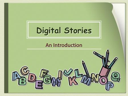 A digital story is a story that is told through digital means, such as the computer. It uses a program, such as Microsoft PowerPoint, to engage viewers.