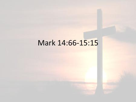 Mark 14:66-15:15. Mark 14:66-69 66 And as Peter was below in the courtyard, one of the servant girls of the high priest came, 67 and seeing Peter warming.