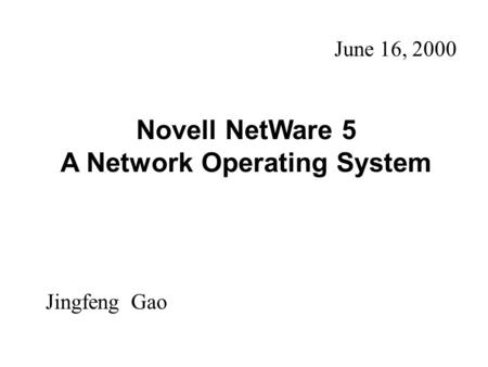 Novell NetWare 5 A Network Operating System Jingfeng Gao June 16, 2000.