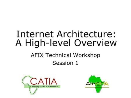 Internet Architecture: A High-level Overview AFIX Technical Workshop Session 1.