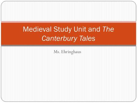 Ms. Ehringhaus Medieval Study Unit and The Canterbury Tales.