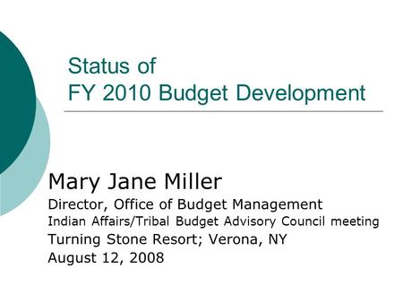 Status of FY 2010 Budget Development Mary Jane Miller Director, Office of Budget Management Indian Affairs/Tribal Budget Advisory Council meeting Turning.