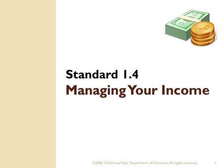 ©2008. Oklahoma State Department of Education. All rights reserved.1 Managing Your Income Standard 1.4.